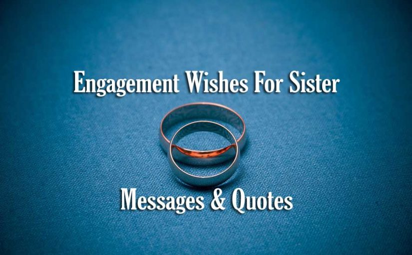 Engagement Wishes For Sister – Messages & Quotes