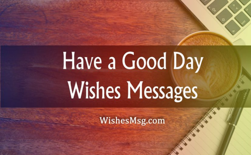 Inspiring Good Day Wishes, Messages and Quotes