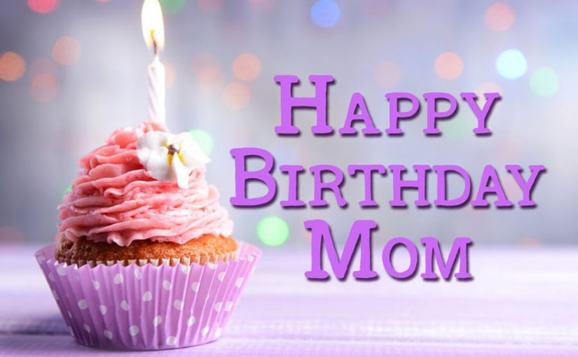 Birthday Wishes For Mom – Birthday Messages