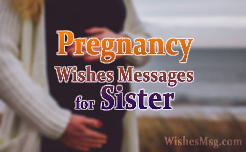 Best Pregnancy Wishes For Sister