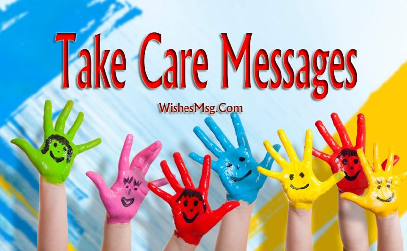 Best Take Care Messages & Wishes For Near Or Dear Ones