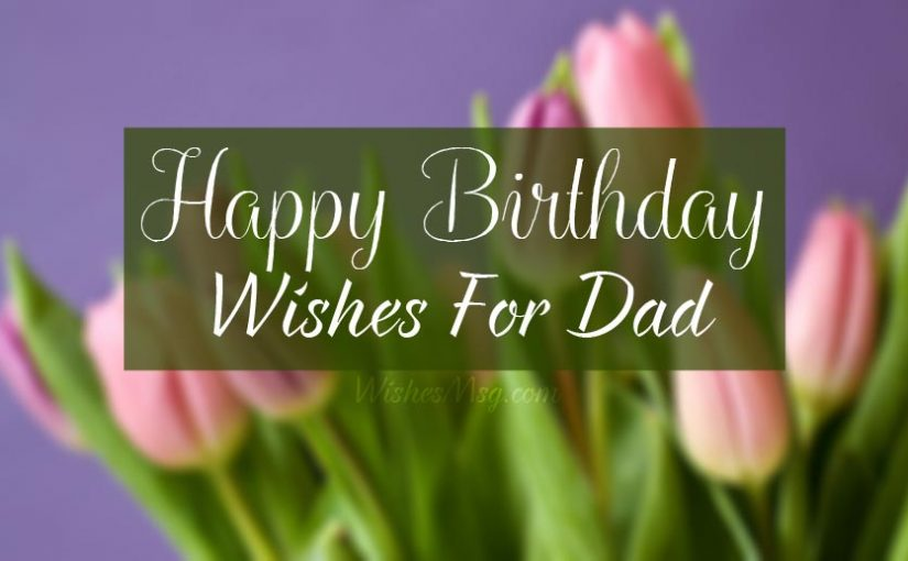 120+ Birthday Wishes For Dad : Happy Birthday Father Messages