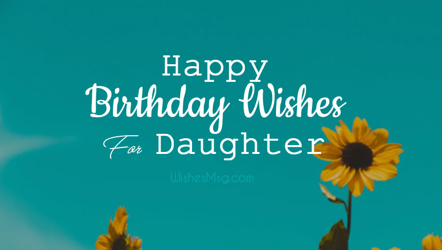 70 Happy Birthday Wishes For Daughter Wishesmsg