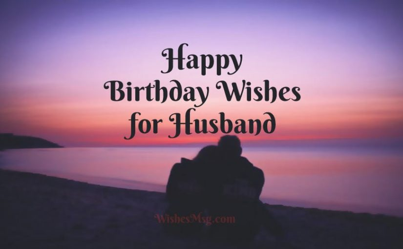 Birthday Wishes For Husband Romantic Birthday Messages