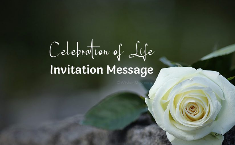 Celebration of Life Invitation Messages and Ideas