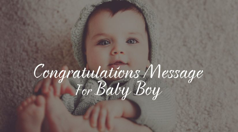 Congratulations for Baby Boy – New Born Boy Wishes
