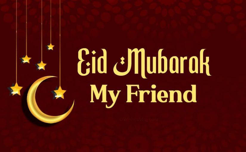 30+ Eid Mubarak Wishes for Friends