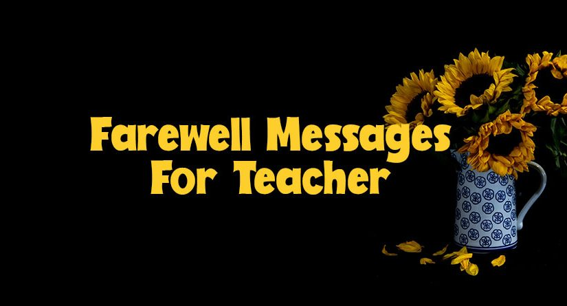 60 Farewell Quotes For Teacher Farewell Wishes Messages