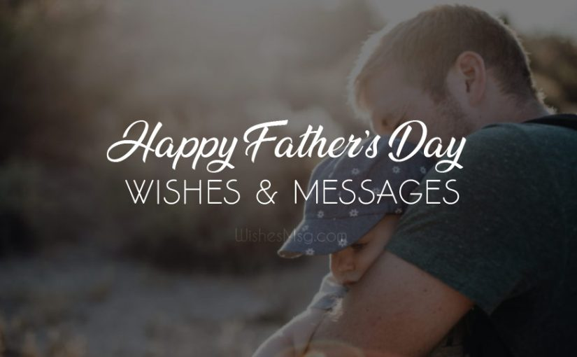 Father's Day Wishes 2019 : Happy Fathers Day Messages and Quotes