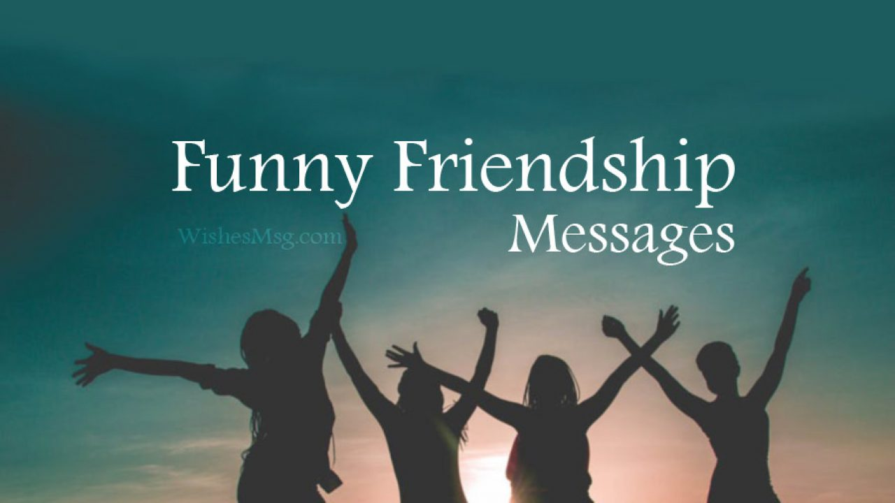 80+ Funny Friendship Messages, Texts and Quotes - WishesMsg