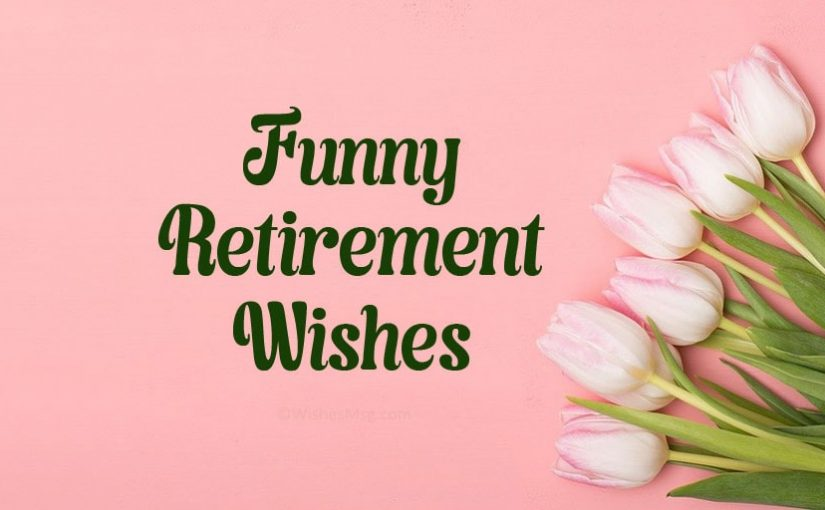 Funny Retirement Wishes, Messages and Quotes