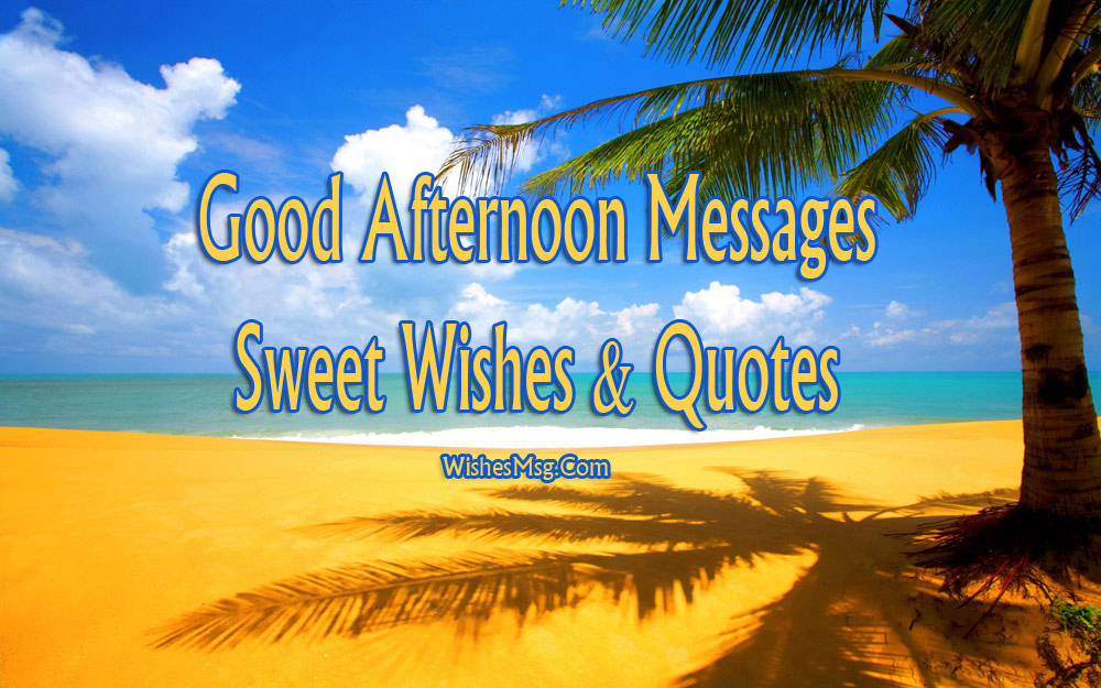 Good Afternoon Messages Wishes And Quotes Wishesmsg
