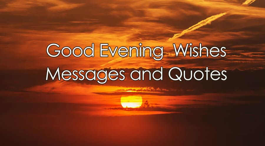 100+ Good Evening Messages, Wishes & Quotes - WishesMsg