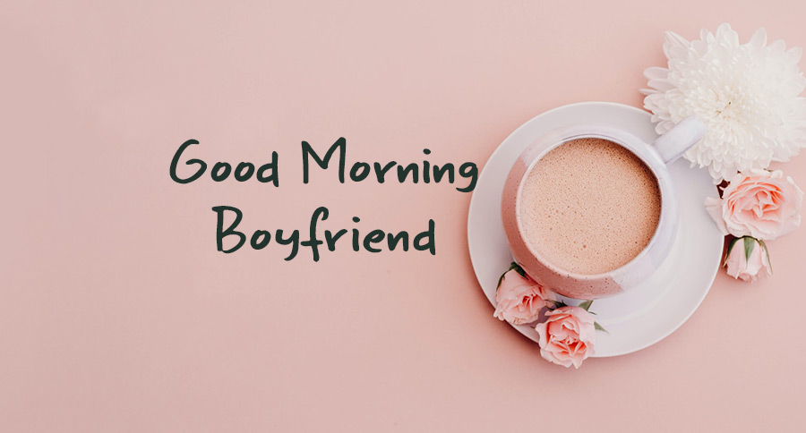 Good Morning Messages For Boyfriend - Morning Wishes for Him