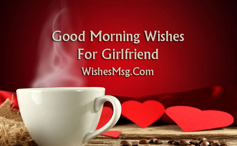 Good Morning Messages For Girlfriend - Morning Wishes