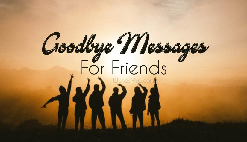 Goodbye Messages for Friends - Farewell Wishes - WishesMsg
