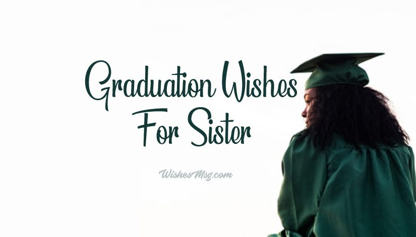 Graduation Wishes for Sister – Congratulation Messages