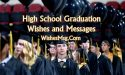 High School Graduation Wishes, Messages and Quotes