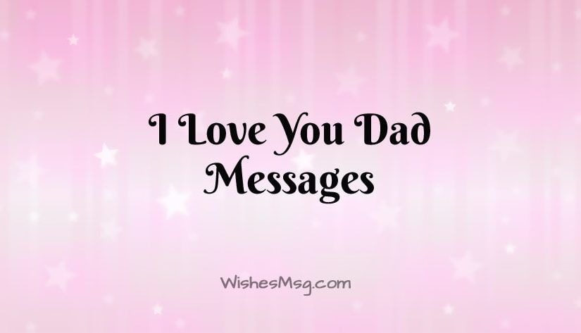 Love Messages for Dad – I Love You Dad Quotes