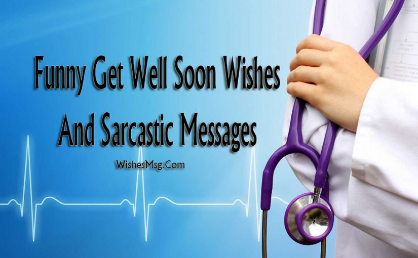Funny Get Well Soon Messages & Sarcastic Wishes