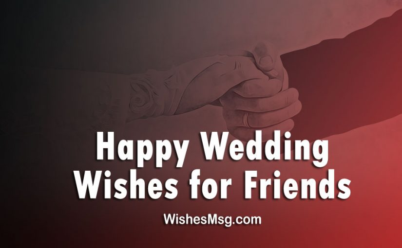 Wedding wishes for friend messages and greetings wishesmsg wedding wishes for friend m4hsunfo
