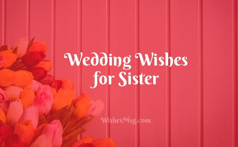 Wedding Wishes For Sister – Messages, Wishes and Quotes
