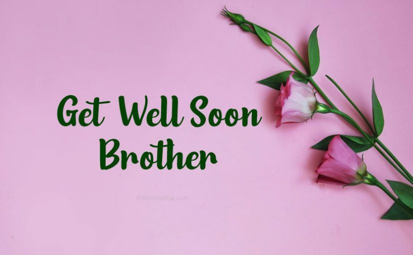 45 Get Well Soon Messages For Brother
