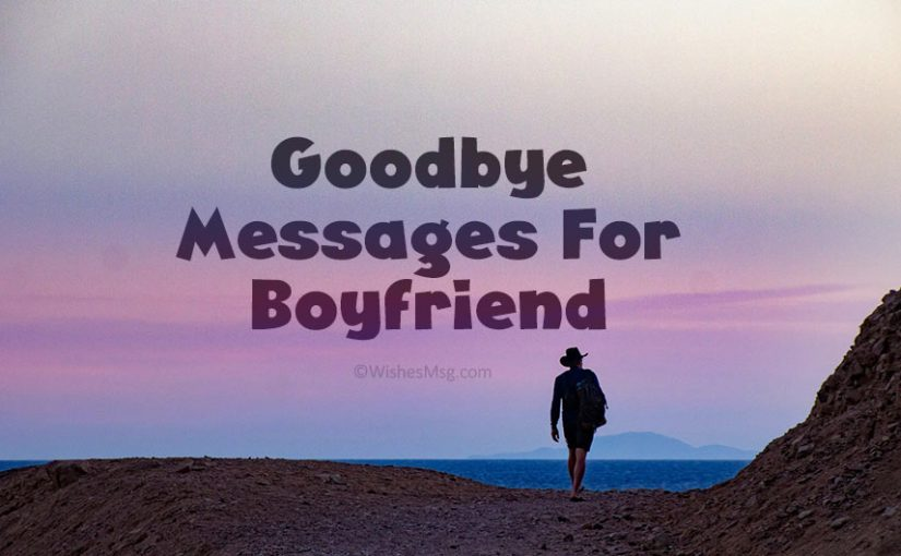 Goodbye Messages For Boyfriend – Goodbye Quotes
