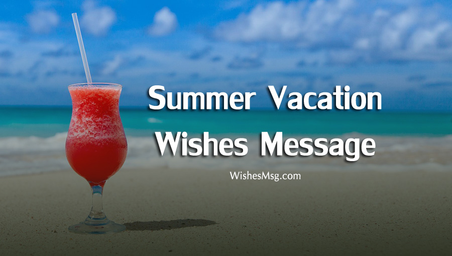 Summer Vacation Wishes Messages and Quotes - WishesMsg