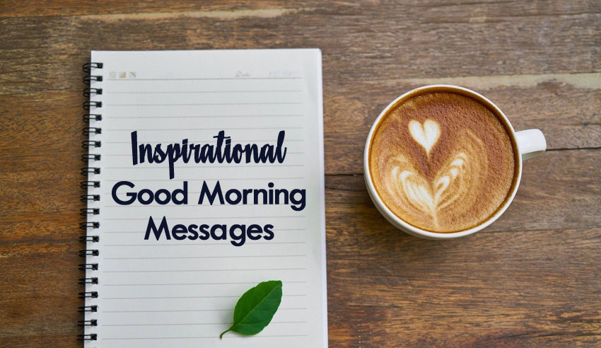 Inspirational Good Morning Messages and Quotes – WishesMsg
