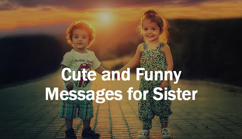 Messages for Sister from Brother – Cute and Funny