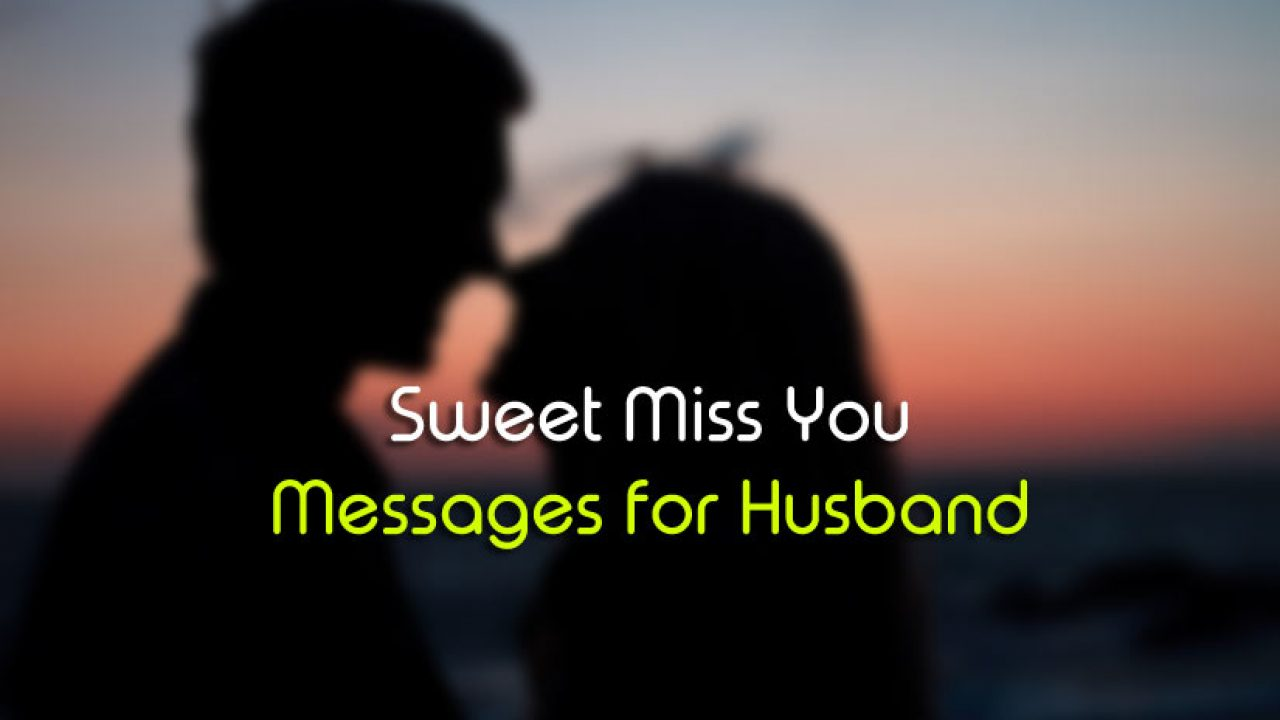 Miss You Messages For Husband Sweet And Romantic Wishesmsg