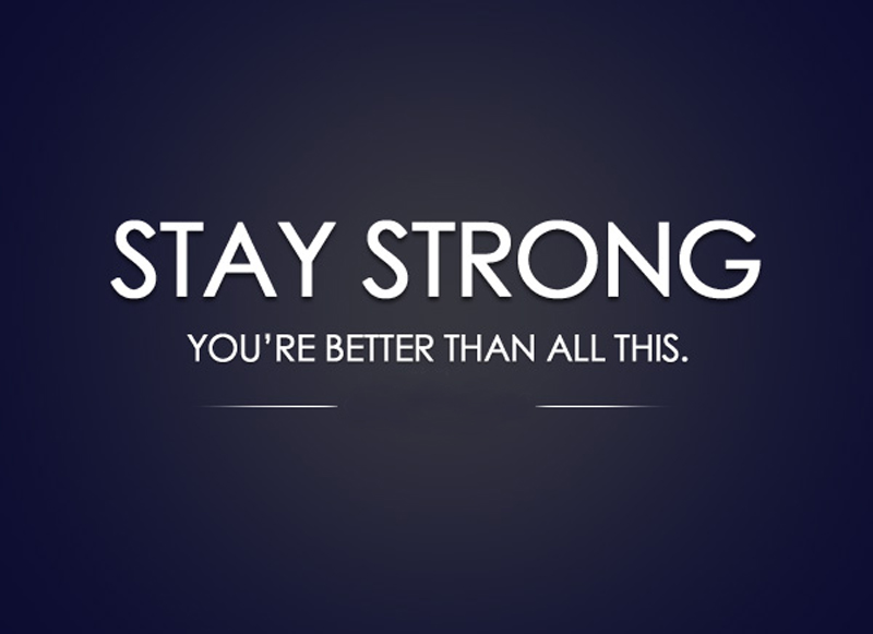 stay-strong-youre-better-than-all-this-quotes
