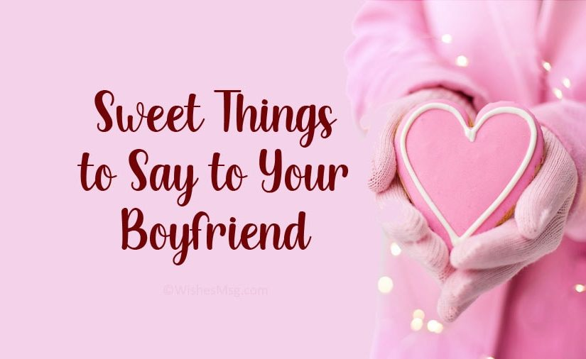 Sweet Things to Say to Your Boyfriend